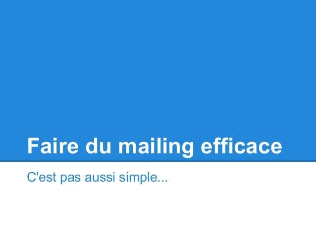 Faire du mailing efficace C'est pas aussi simple...