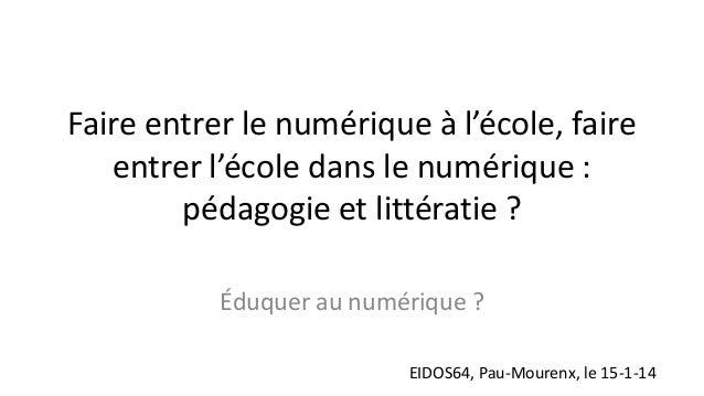 Faire entrer le numérique à l'école, faire entrer l'école dans le numérique : pédagogie et littératie ? Éduquer au numériq...