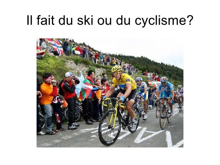 Il fait du ski ou du cyclisme?