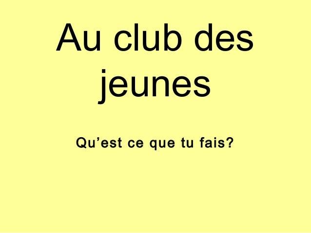 Au club des jeunes Qu'est ce que tu fais?