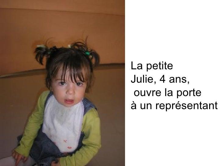 La petite  Julie, 4 ans, ouvre la porte  à un représentant