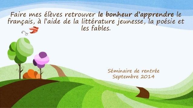 Faire mes élèves retrouver le bonheur d'apprendre le français, à l'aide de la littérature jeunesse, la poésie et les fable...