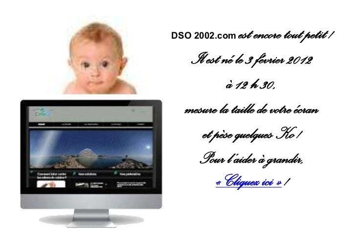 DSO 2002.com  est encore tout petit !   Il est né le 3 février 2012           à 12 h 30,  mesure la taille de votre écran ...