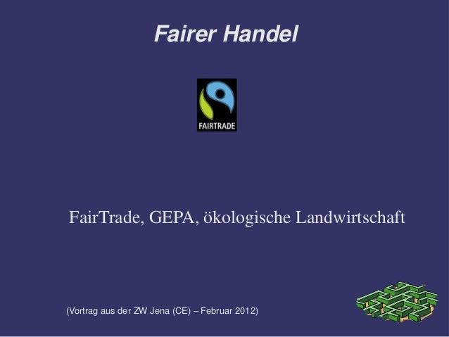 Fairer HandelFairTrade, GEPA, ökologische Landwirtschaft(Vortrag aus der ZW Jena (CE) – Februar 2012)