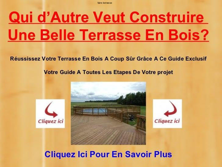 faire terrasseQui d'Autre Veut ConstruireUne Belle Terrasse En Bois?Réussissez Votre Terrasse En Bois A Coup Sûr Grâce A C...