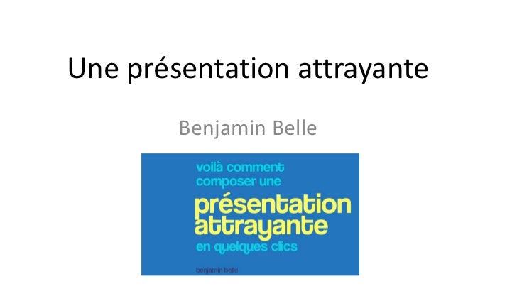 Une présentation attrayante        Benjamin Belle