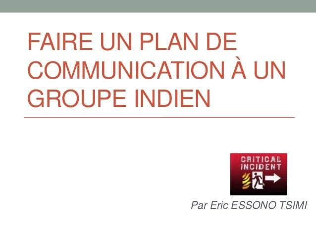 FAIRE UN PLAN DE COMMUNICATION À UN GROUPE INDIEN  Par Eric ESSONO TSIMI