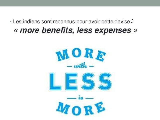 : « more benefits, less expenses »  • Les indiens sont reconnus pour avoir cette devise