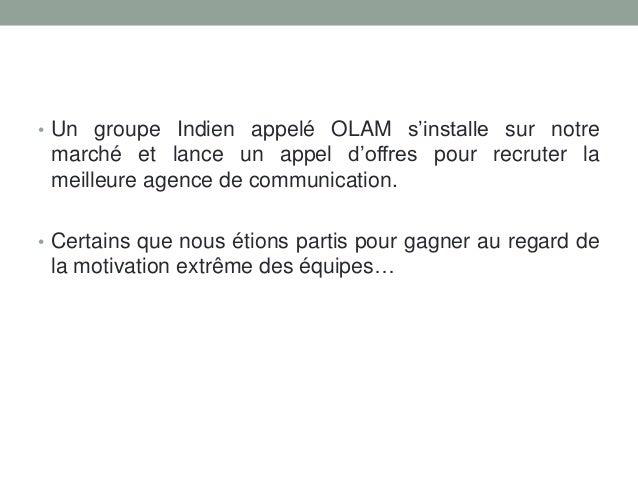 • Un groupe Indien appelé OLAM s'installe sur notre  marché et lance un appel d'offres pour recruter la meilleure agence d...