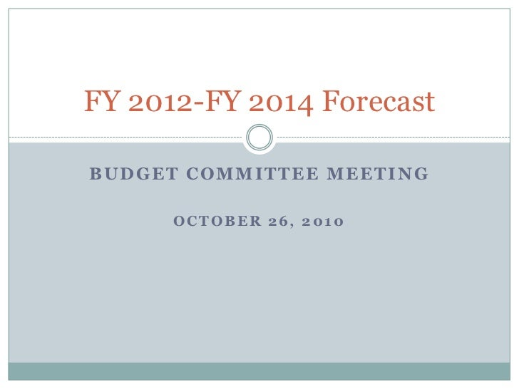 BUDGET COMMITTEE MEETING<br />OCTOBER 26, 2010<br />FY 2012-FY 2014 Forecast<br />