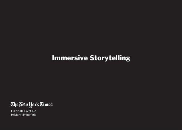 Hannah Fairfield twitter: @hfairfield Immersive Storytelling