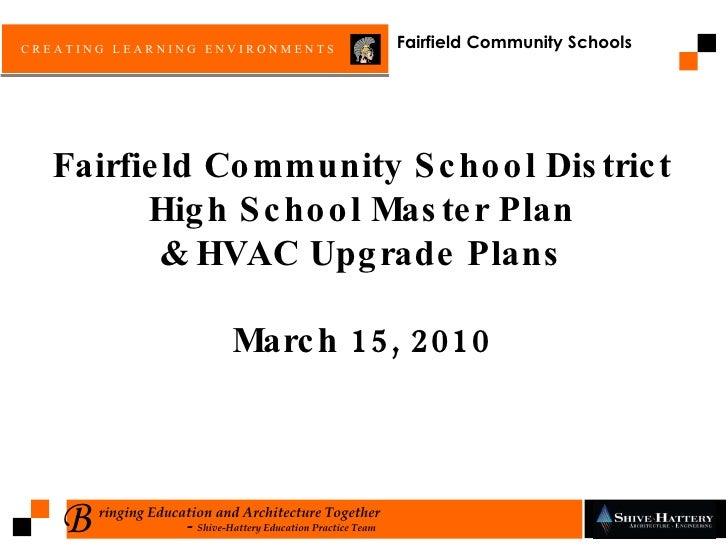 Fairfield Community School District High School Master Plan & HVAC Upgrade Plans March 15, 2010