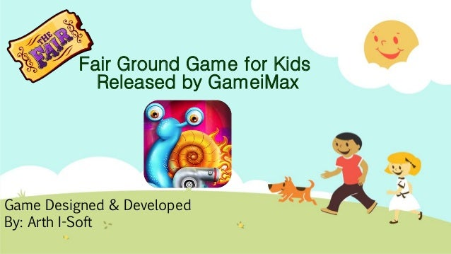 Fair Ground Game for Kids Released by GameiMax Game Designed & Developed By: Arth I-Soft