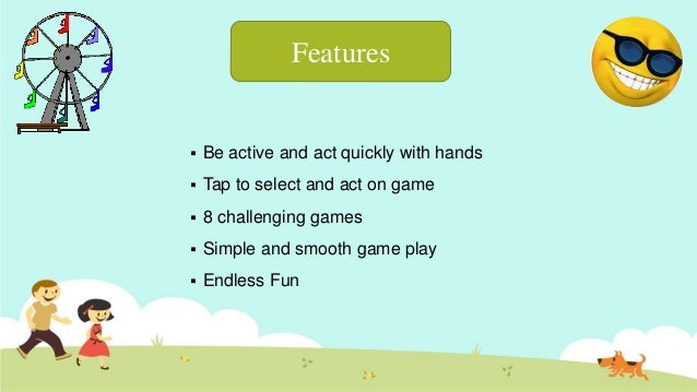  Be active and act quickly with hands  Tap to select and act on game  8 challenging games  Simple and smooth game play...