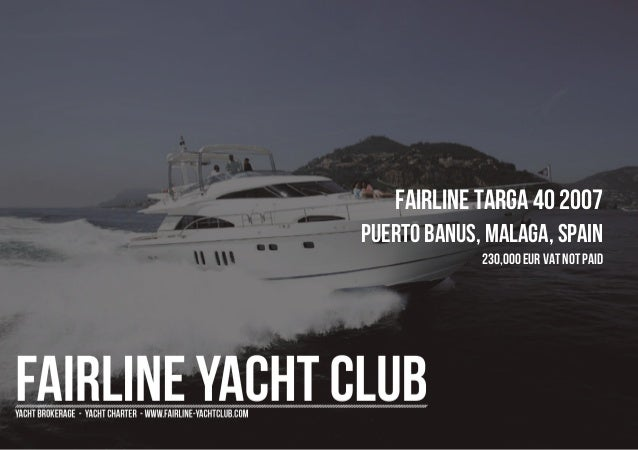 FAIRLINE Targa 40 2007 Puerto Banus, Malaga, Spain 230,000 EUR Vat Not Paid