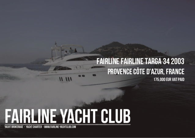 FAIRLINE FAIRLINE TARGA 34 2003 Provence Côte d'Azur, France 175,000 EUR Vat Paid