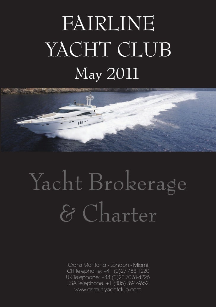 FAIRLINE YACHT CLUB      May 2011Yacht Brokerage   & Charter    Crans Montana - London - Miami   CH Telephone: +41 (0)27 4...