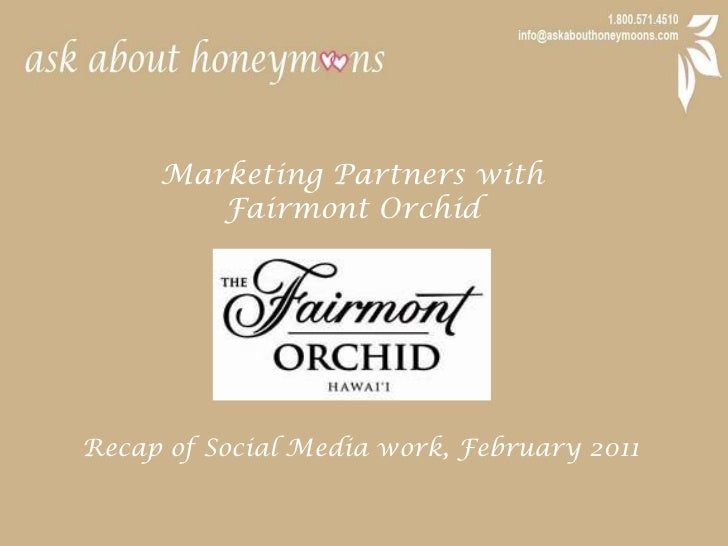 Marketing Partners with <br />Fairmont Orchid<br />Recap of Social Media work, February 2011<br />