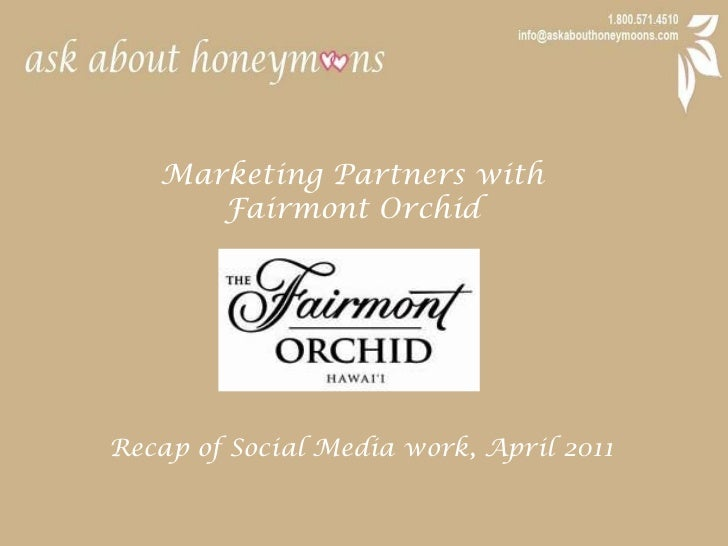 Marketing Partners with <br />Fairmont Orchid<br />Recap of Social Media work, April 2011<br />