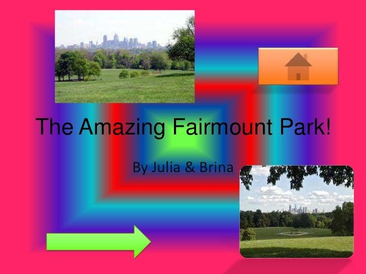 The Amazing Fairmount Park!<br />By Julia & Brina<br />