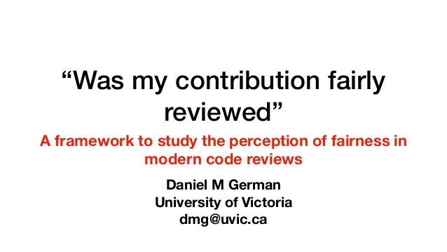 """Was my contribution fairly reviewed"" A framework to study the perception of fairness in modern code reviews Daniel M Germ..."