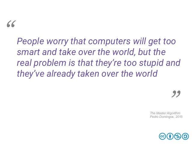 People worry that computers will get too smart and take over the world, but the real problem is that they're too stupid an...