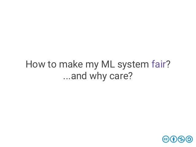 How to make my ML system fair? ...and why care?