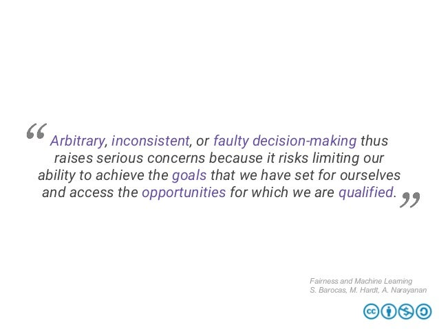 Arbitrary, inconsistent, or faulty decision-making thus raises serious concerns because it risks limiting our ability to a...
