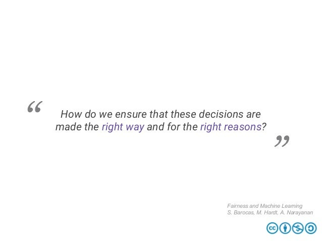 How do we ensure that these decisions are made the right way and for the right reasons? Fairness and Machine Learning S. B...