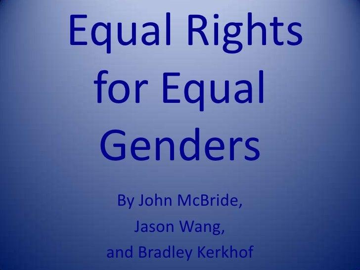 Equal Rights for Equal Genders<br />By John McBride,<br />Jason Wang,<br />and Bradley Kerkhof<br />