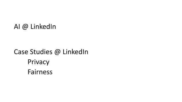 AI @ LinkedIn Case Studies @ LinkedIn Privacy Fairness