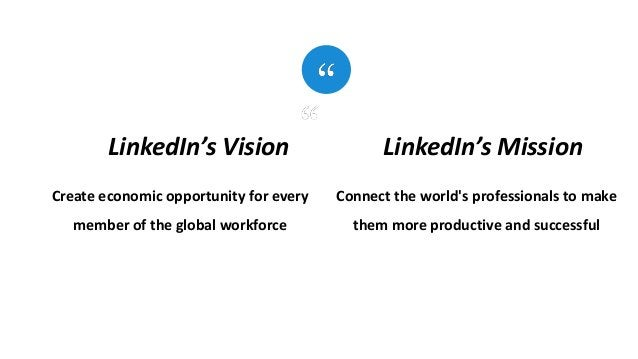 Create economic opportunity for every member of the global workforce LinkedIn's Vision Connect the world's professionals t...