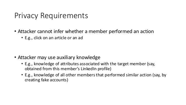 Privacy Requirements • Attacker cannot infer whether a member performed an action • E.g., click on an article or an ad • A...