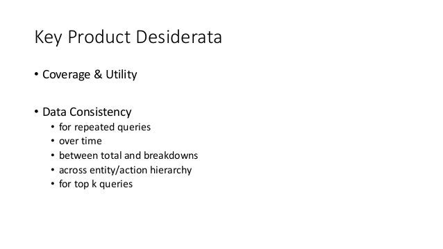 Key Product Desiderata • Coverage & Utility • Data Consistency • for repeated queries • over time • between total and brea...