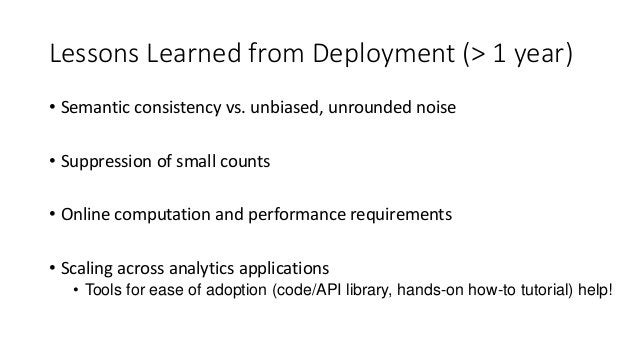 Lessons Learned from Deployment (> 1 year) • Semantic consistency vs. unbiased, unrounded noise • Suppression of small cou...