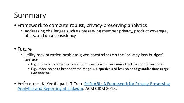 Summary • Framework to compute robust, privacy-preserving analytics • Addressing challenges such as preserving member priv...
