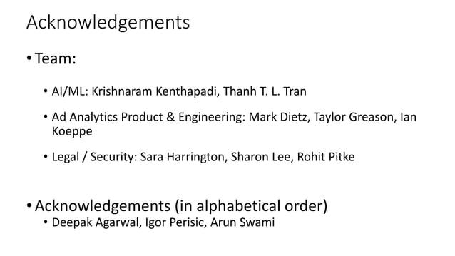 Acknowledgements •Team: • AI/ML: Krishnaram Kenthapadi, Thanh T. L. Tran • Ad Analytics Product & Engineering: Mark Dietz,...