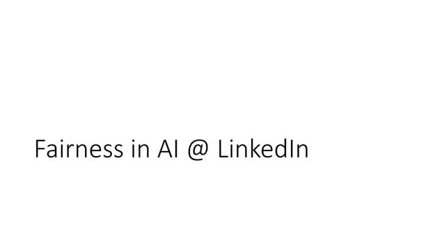 Fairness in AI @ LinkedIn