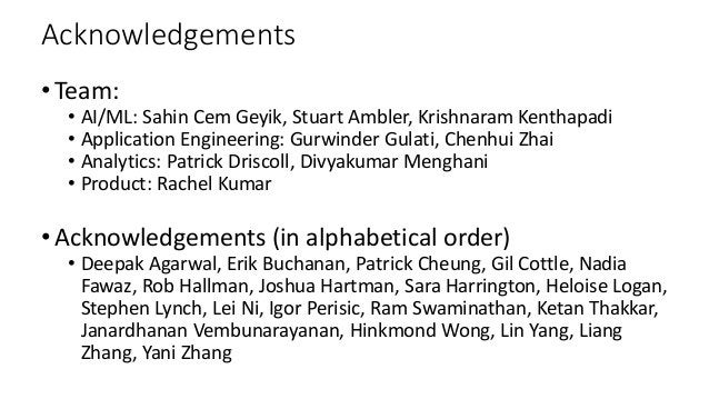 Acknowledgements •Team: • AI/ML: Sahin Cem Geyik, Stuart Ambler, Krishnaram Kenthapadi • Application Engineering: Gurwinde...