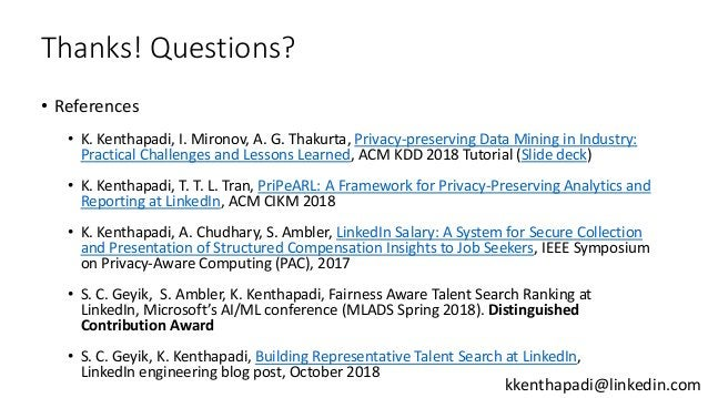 Thanks! Questions? • References • K. Kenthapadi, I. Mironov, A. G. Thakurta, Privacy-preserving Data Mining in Industry: P...