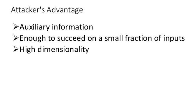 Attacker's Advantage Auxiliary information Enough to succeed on a small fraction of inputs High dimensionality
