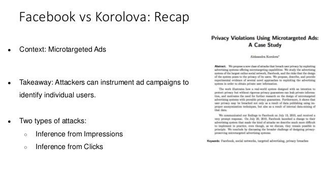 ● Context: Microtargeted Ads ● Takeaway: Attackers can instrument ad campaigns to identify individual users. ● Two types o...