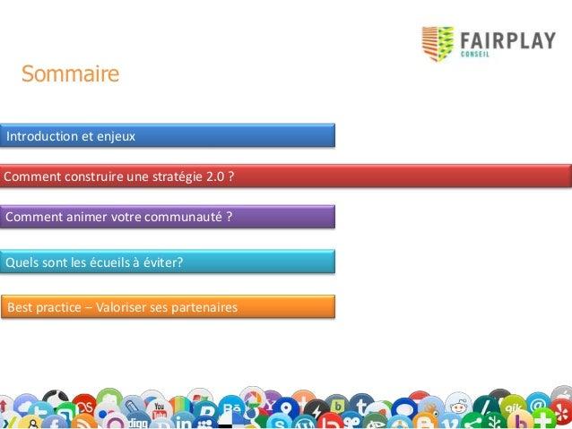 SommaireIntroduction et enjeuxComment construire une stratégie 2.0 ?Comment animer votre communauté ?Quels sont les écueil...