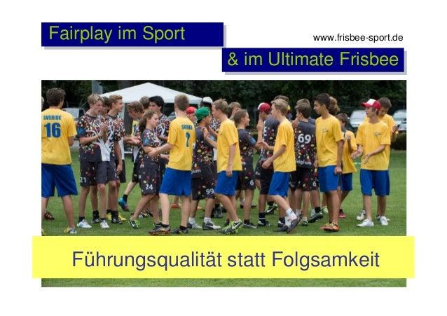 Fairplay im Sport  www.frisbee-sport.de  & im Ultimate Frisbee  Führungsqualität statt Folgsamkeit