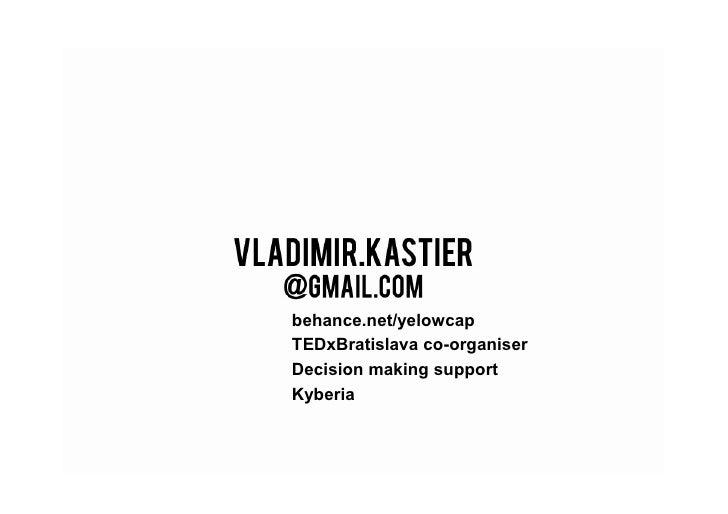 behance.net/yelowcap TEDxBratislava co-organiser Decision making support Kyberia
