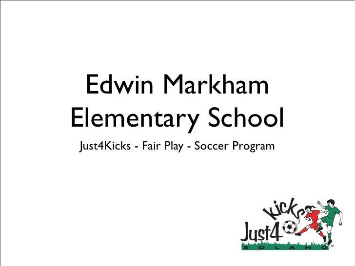 Edwin Markham Elementary School Just4Kicks - Fair Play - Soccer Program                                                   ...