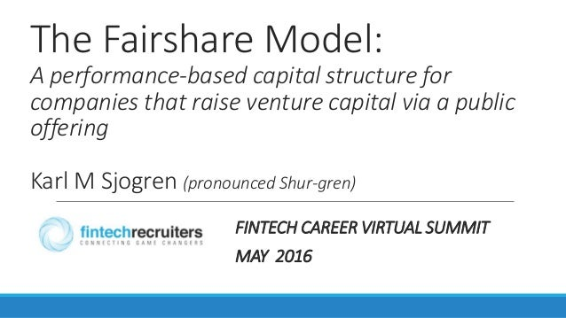 The Fairshare Model: A performance-based capital structure for companies that raise venture capital via a public offering ...