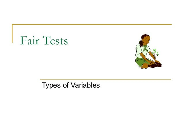 Fair Tests    Types of Variables