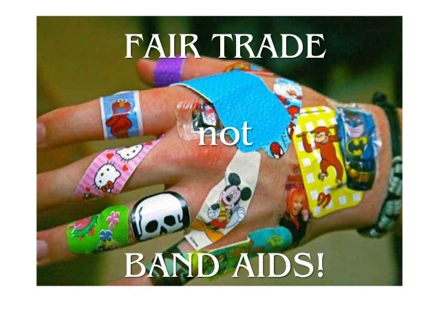 FAIR TRADE not BAND AIDS!