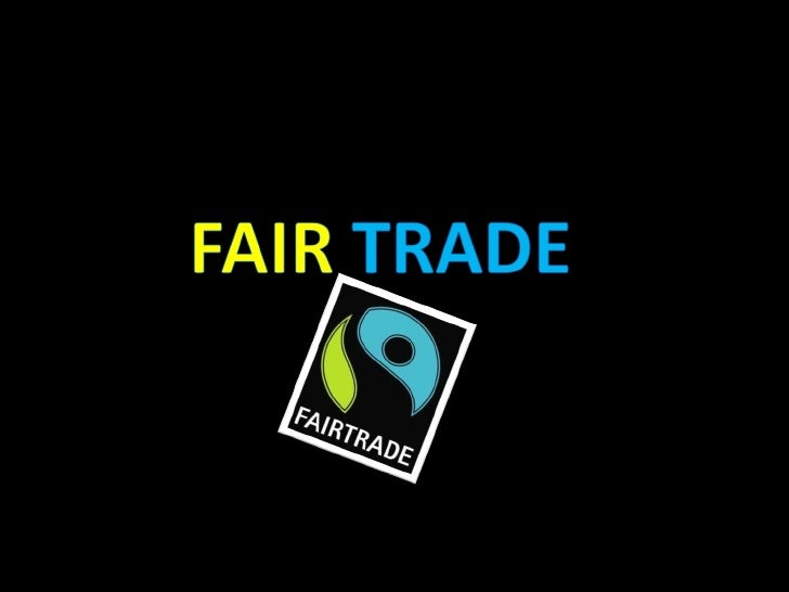 oOUTLINE•   Introduction to Fair Trade•   How to recognize Fair Trade?•   The main principles of Fair Trade•   Fair Trade ...